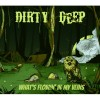 Dirty Deep - What's flowin' in my veins