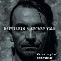Baptizein & Secret Yolk - We're tryin' somethin'