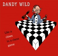 Dandy Wild - Like a clown in a chess game
