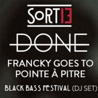 Done à Sortie 13 (+Franky Goes To Pointe à Pitre et DJ set Black Bass Festival) (actu)