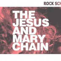 The Jesus And Mary Chain à la Rock School Barbey (actu)